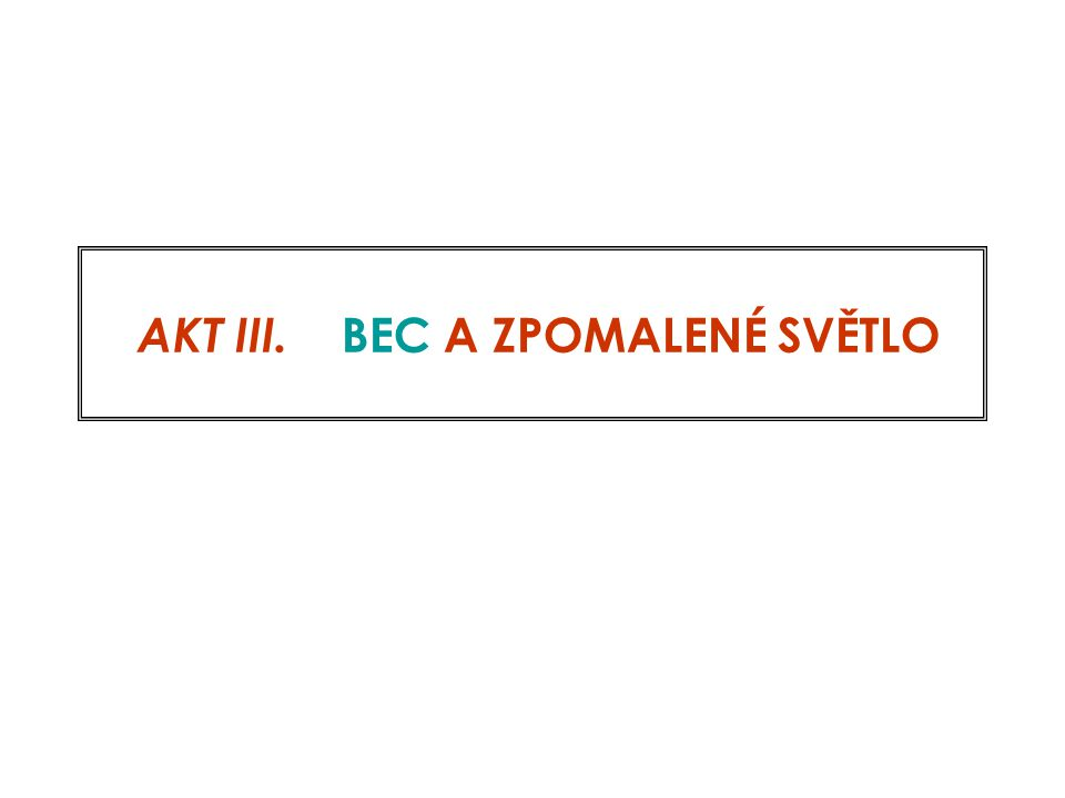AKT III. BEC A ZPOMALENÉ SVĚTLO