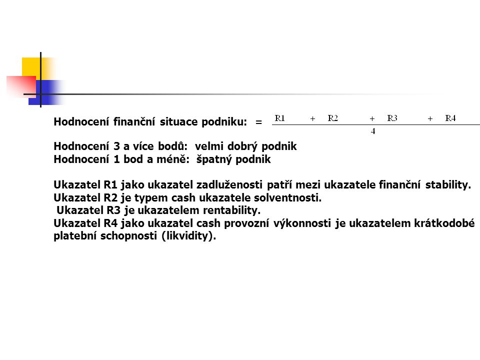 Hodnocení finanční situace podniku: =
