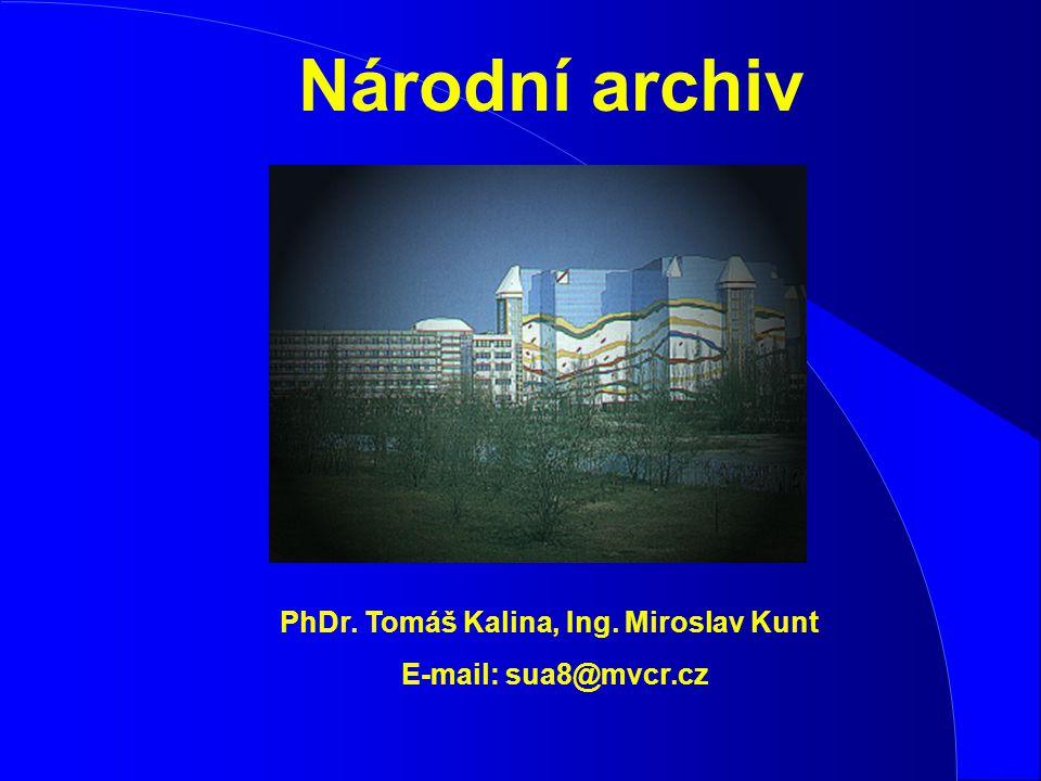 Národní archiv PhDr. Tomáš Kalina, Ing. Miroslav Kunt