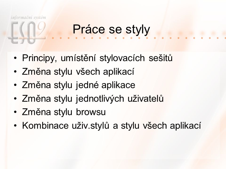 Práce se styly Principy, umístění stylovacích sešitů