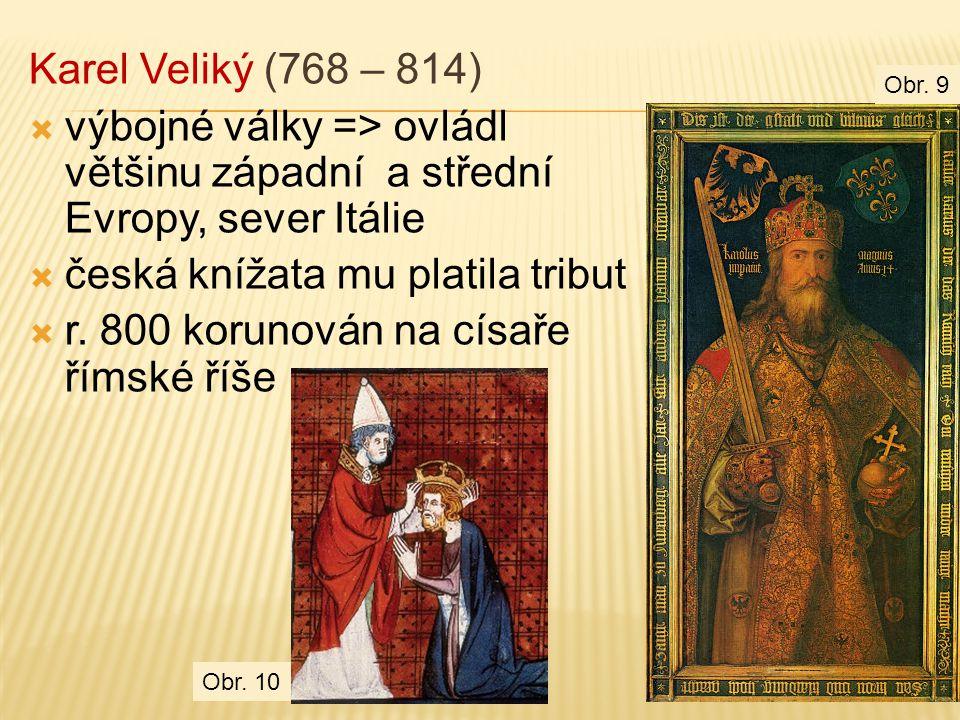 česká knížata mu platila tribut r. 800 korunován na císaře římské říše