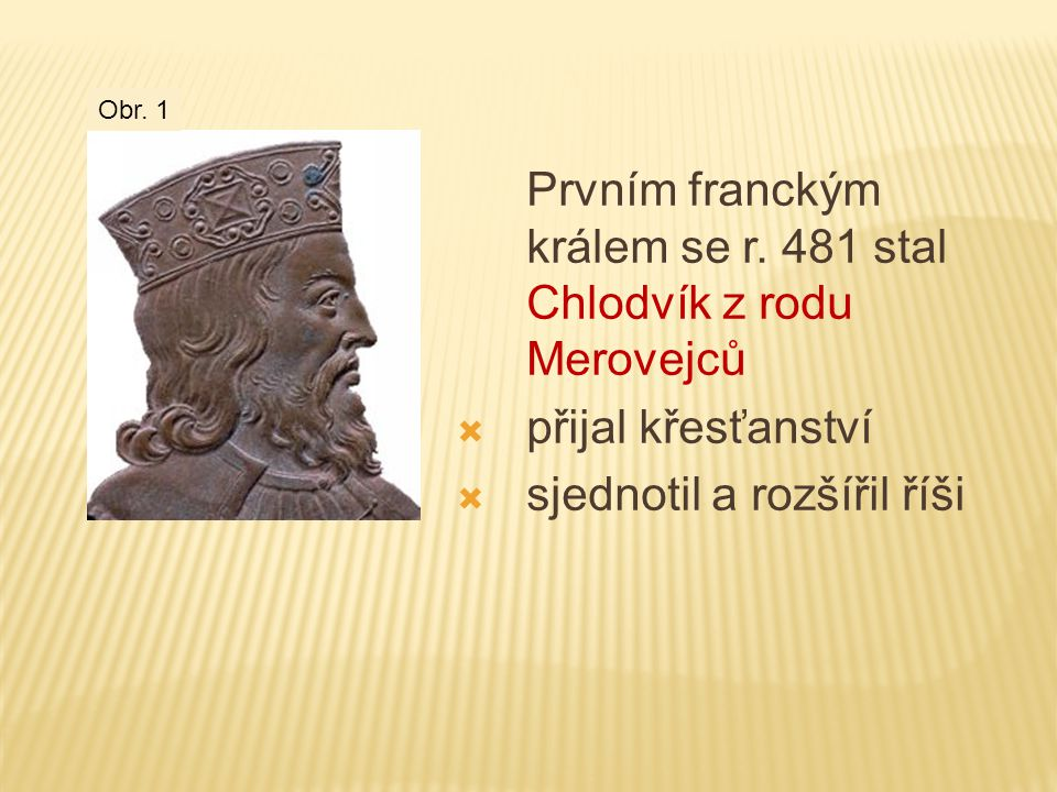 Prvním franckým králem se r. 481 stal Chlodvík z rodu Merovejců