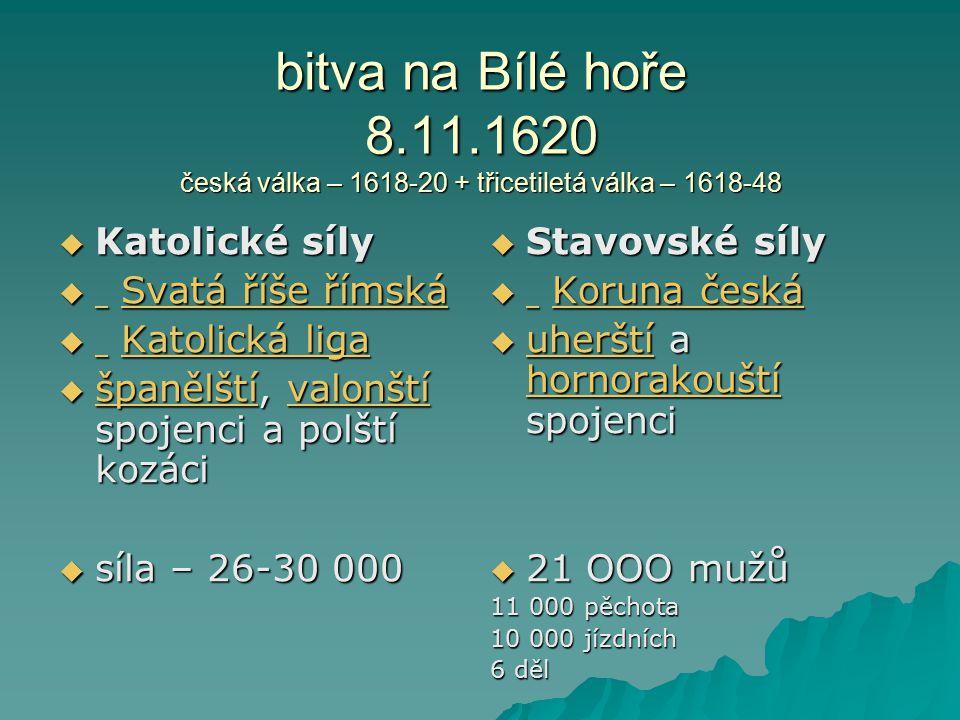 bitva na Bílé hoře 8.11.1620 česká válka – 1618-20 + třicetiletá válka – 1618-48