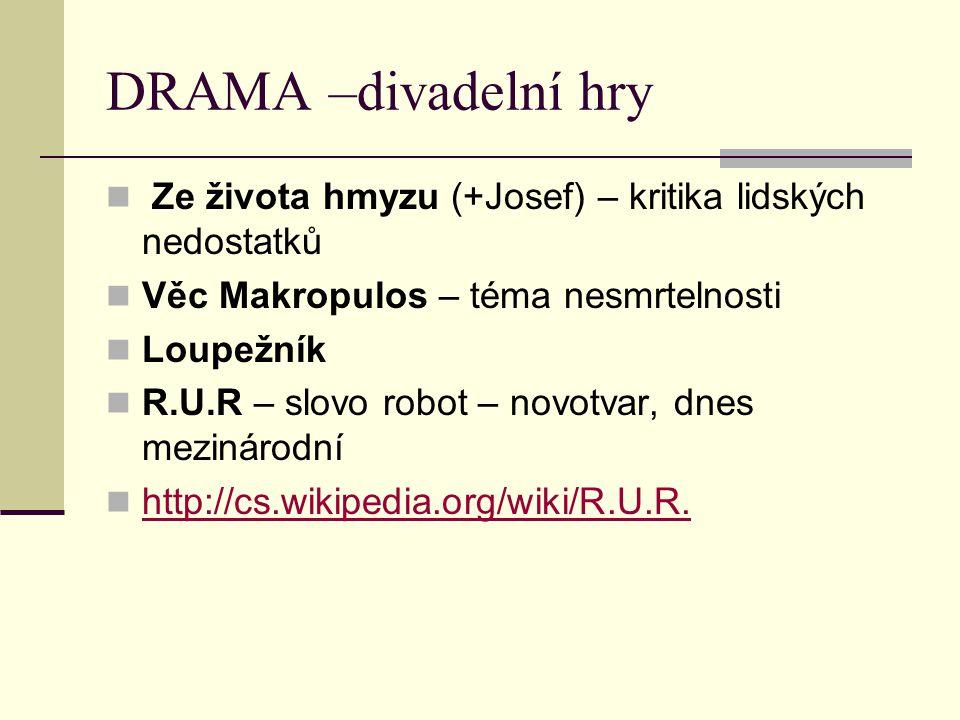 DRAMA –divadelní hry Ze života hmyzu (+Josef) – kritika lidských nedostatků. Věc Makropulos – téma nesmrtelnosti.