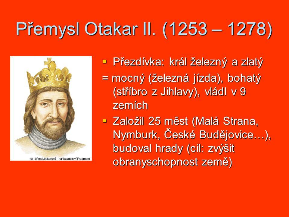 Přemysl Otakar II. (1253 – 1278) Přezdívka: král železný a zlatý