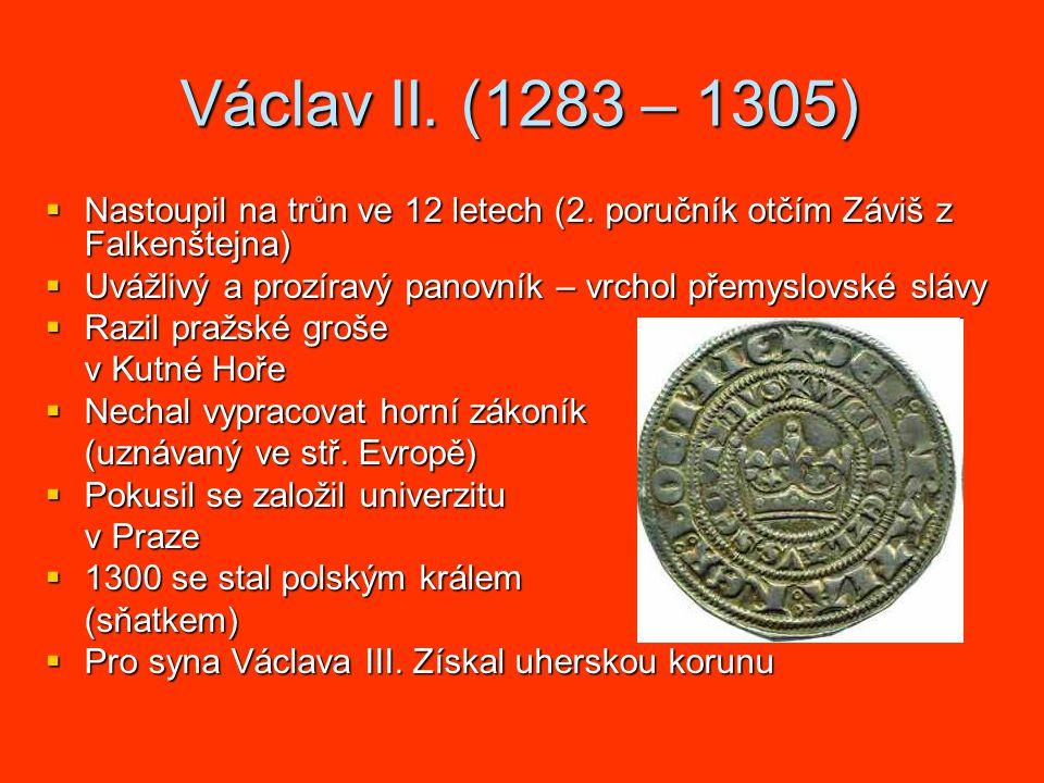 Václav II. (1283 – 1305) Nastoupil na trůn ve 12 letech (2. poručník otčím Záviš z Falkenštejna)