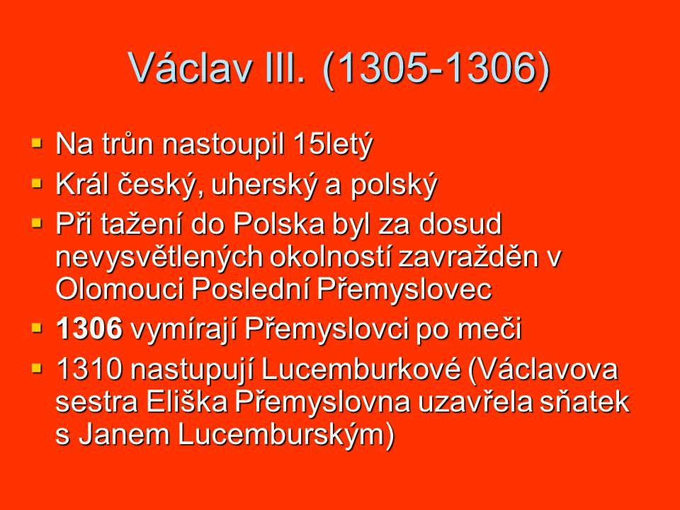 Václav III. (1305-1306) Na trůn nastoupil 15letý