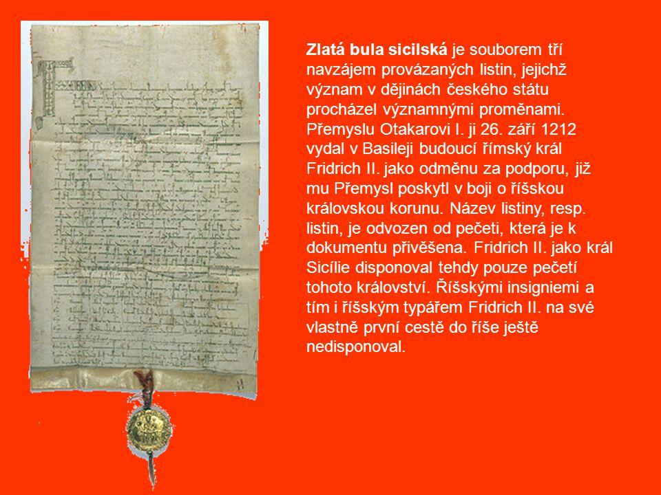 Zlatá bula sicilská je souborem tří navzájem provázaných listin, jejichž význam v dějinách českého státu procházel významnými proměnami.
