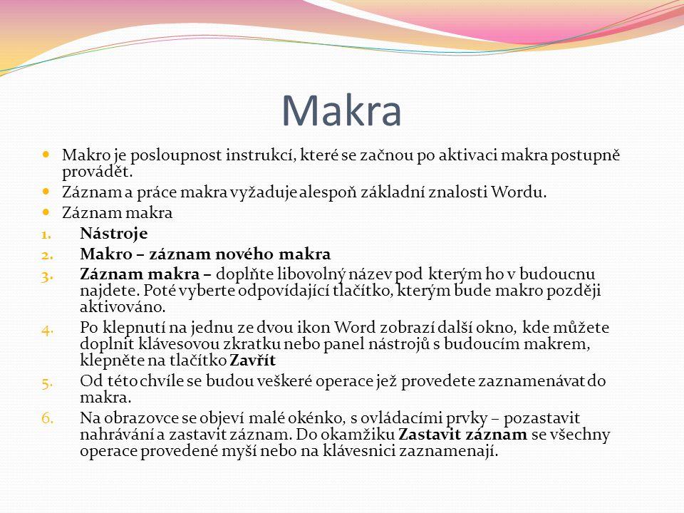 Makra Makro je posloupnost instrukcí, které se začnou po aktivaci makra postupně provádět.