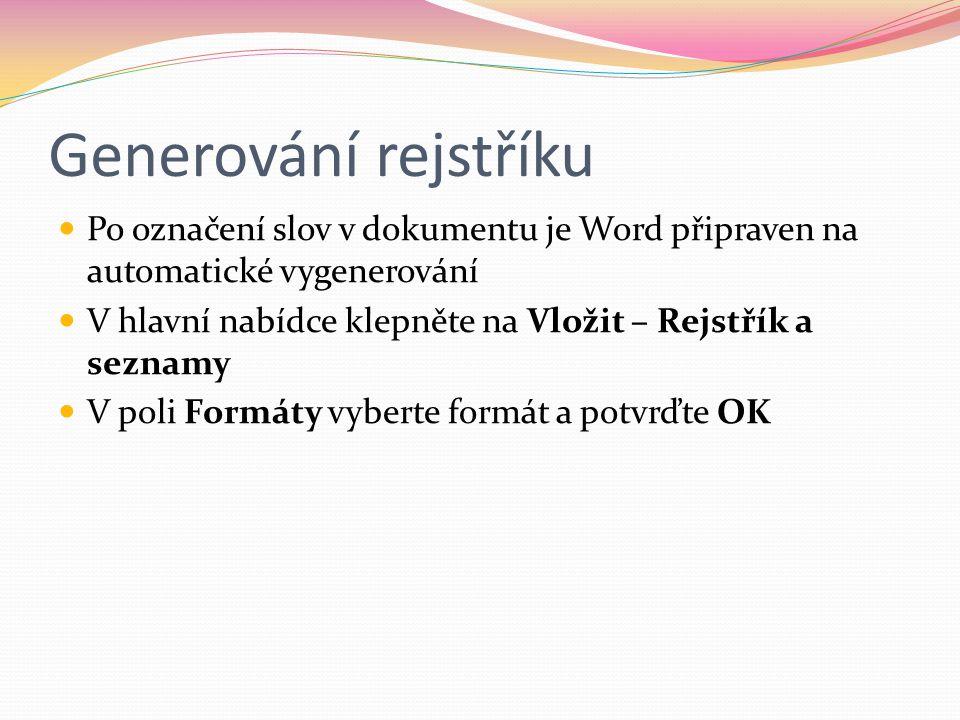 Generování rejstříku Po označení slov v dokumentu je Word připraven na automatické vygenerování.