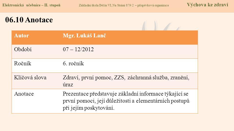 06.10 Anotace Autor Mgr. Lukáš Lanč Období 07 – 12/2012 Ročník