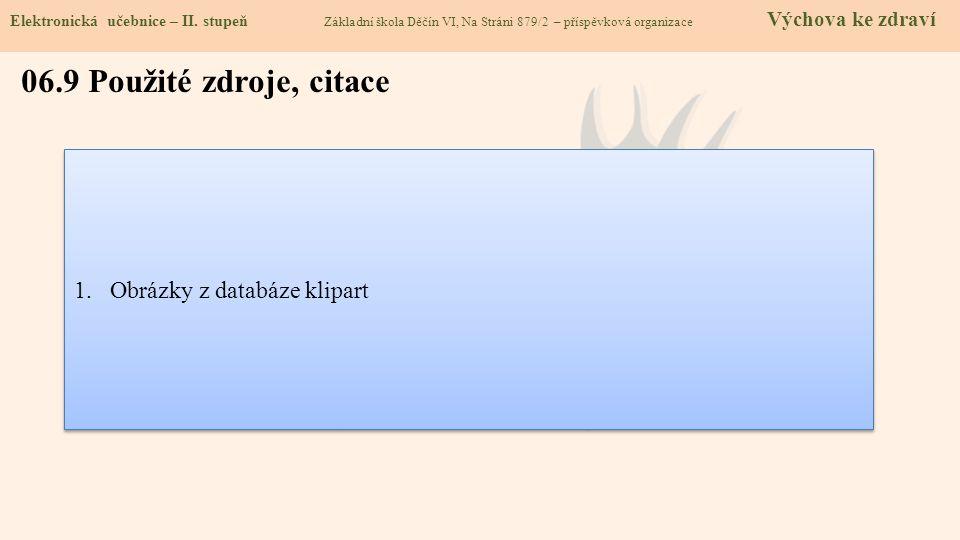 06.9 Použité zdroje, citace Obrázky z databáze klipart