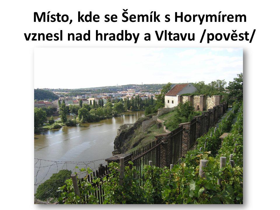 Místo, kde se Šemík s Horymírem vznesl nad hradby a Vltavu /pověst/