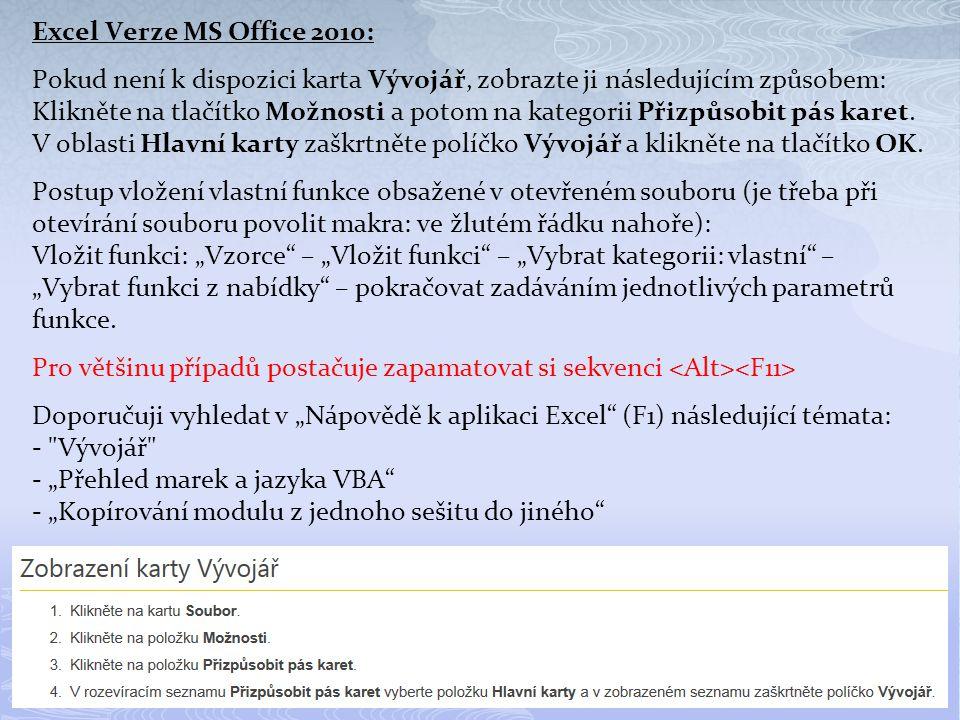 Excel Verze MS Office 2010: Pokud není k dispozici karta Vývojář, zobrazte ji následujícím způsobem: Klikněte na tlačítko Možnosti a potom na kategorii Přizpůsobit pás karet.