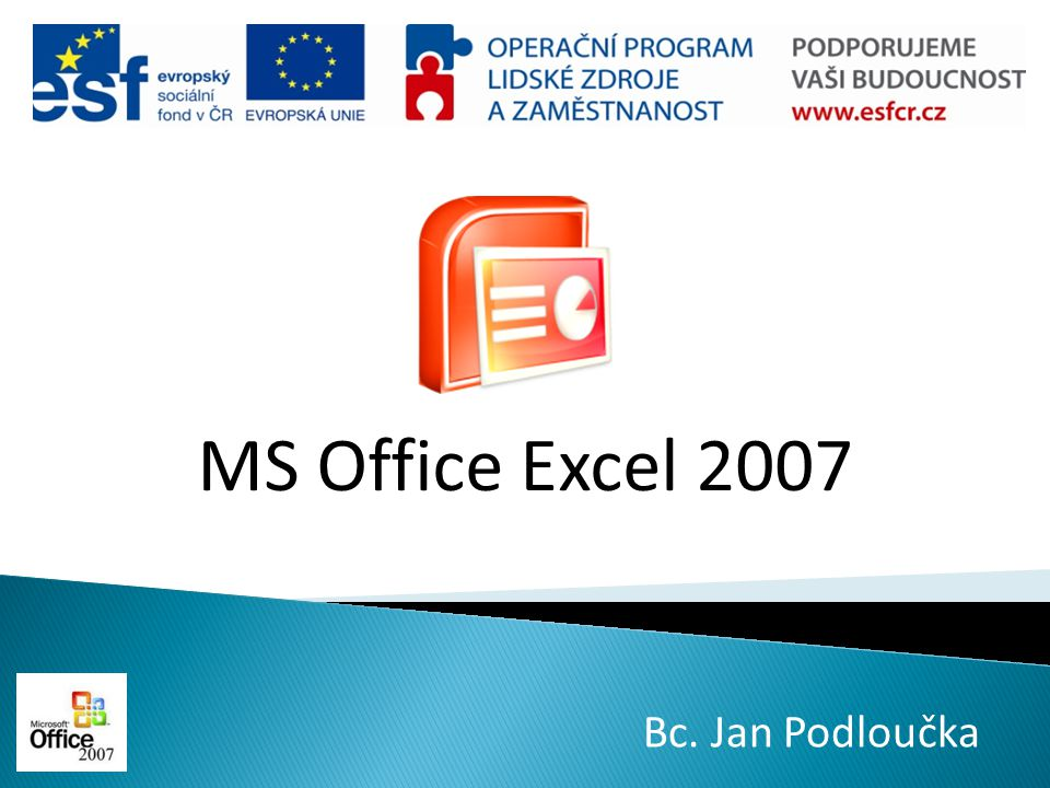 MS Office Excel 2007 Bc. Jan Podloučka