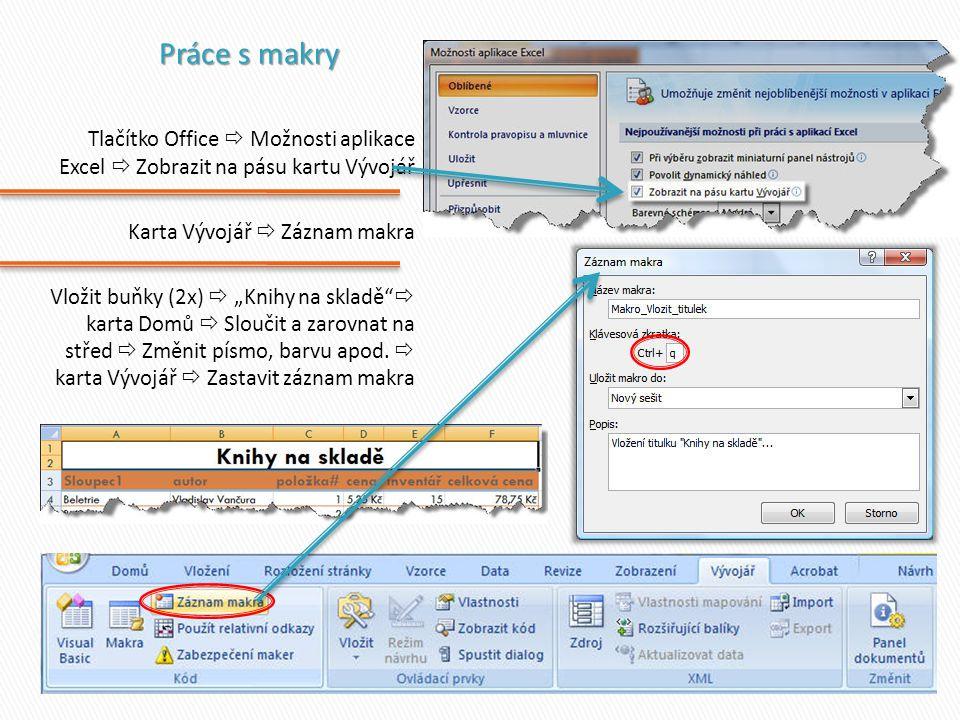 Práce s makry Tlačítko Office  Možnosti aplikace Excel  Zobrazit na pásu kartu Vývojář. Karta Vývojář  Záznam makra.