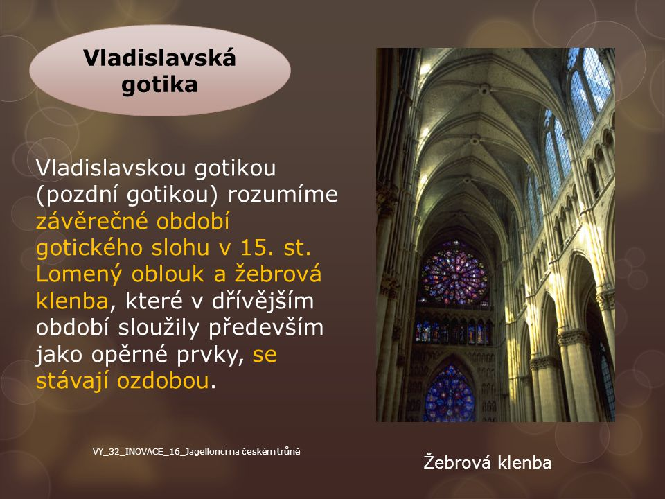 Vladislavská gotika Vladislavskou gotikou (pozdní gotikou) rozumíme závěrečné období gotického slohu v 15. st.
