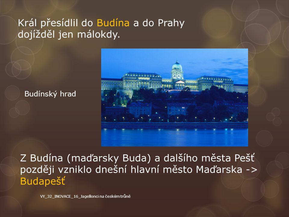 Král přesídlil do Budína a do Prahy dojížděl jen málokdy.