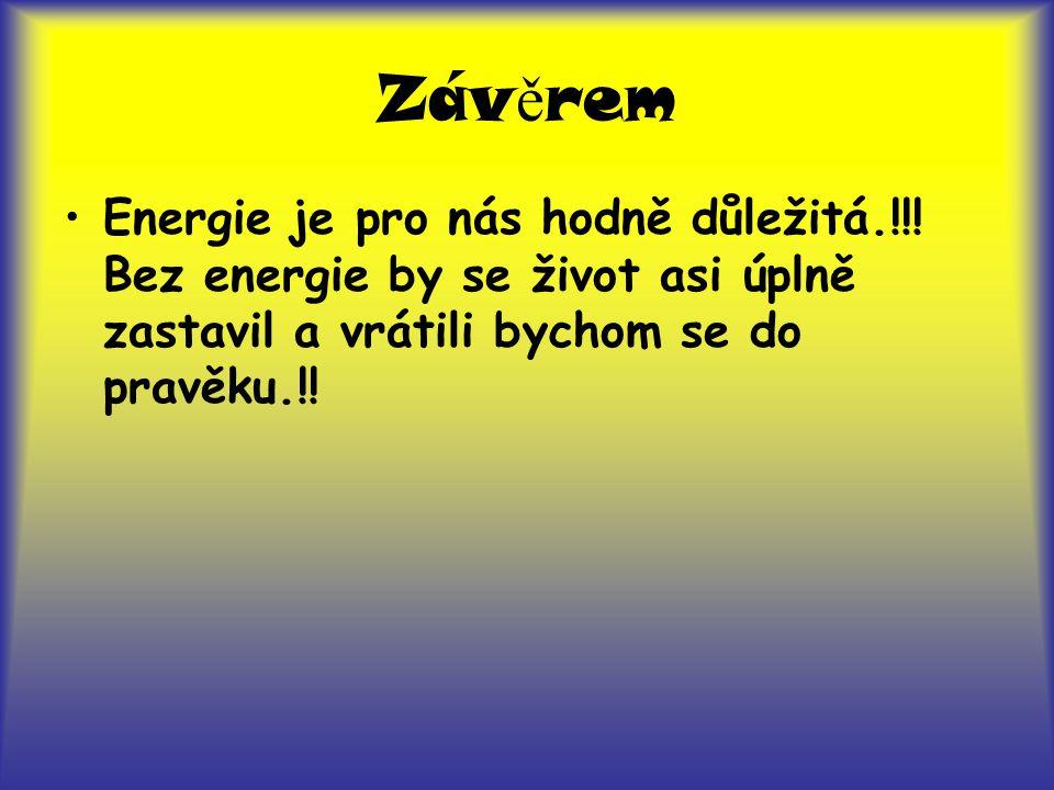 Závěrem Energie je pro nás hodně důležitá.!!.