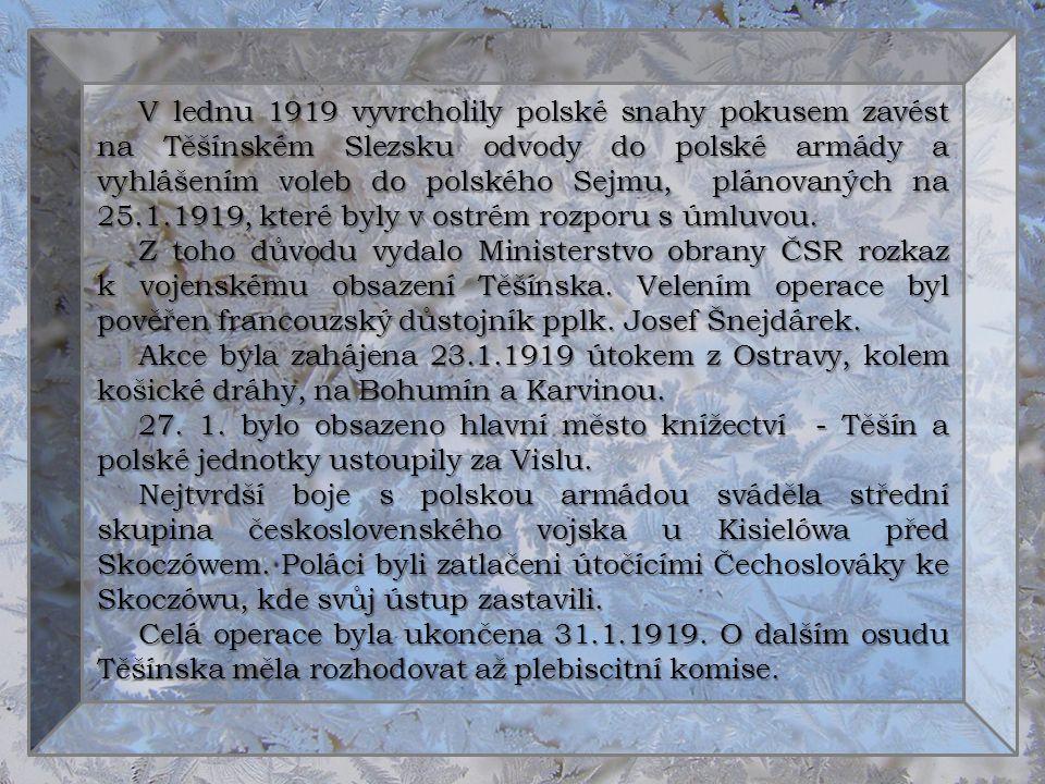 V lednu 1919 vyvrcholily polské snahy pokusem zavést na Těšínském Slezsku odvody do polské armády a vyhlášením voleb do polského Sejmu, plánovaných na 25.1.1919, které byly v ostrém rozporu s úmluvou.
