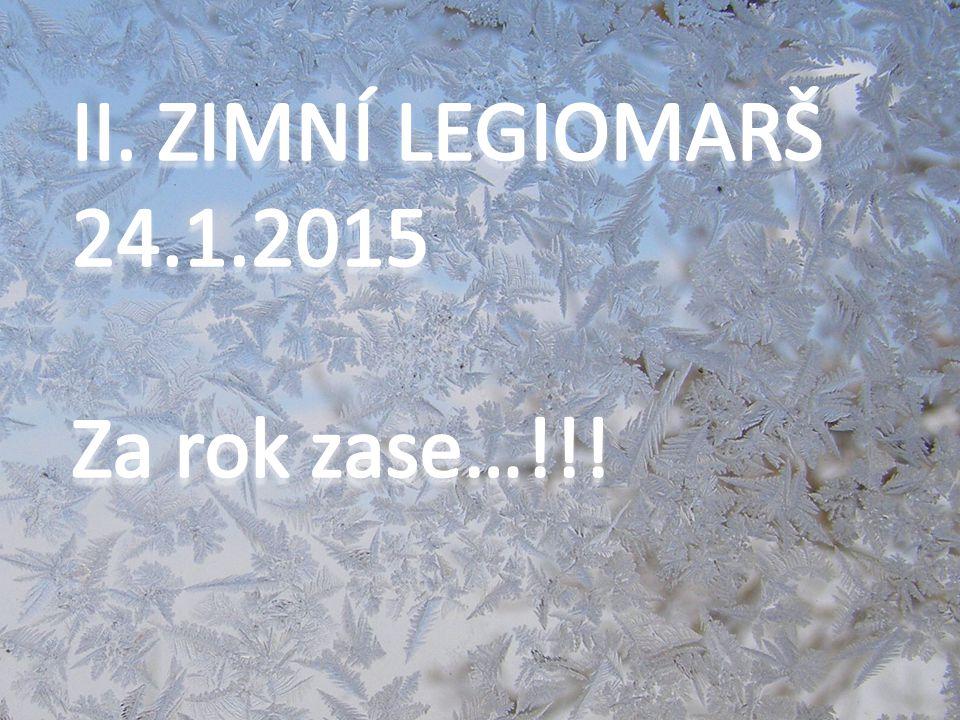 II. ZIMNÍ LEGIOMARŠ 24.1.2015 Za rok zase…!!!