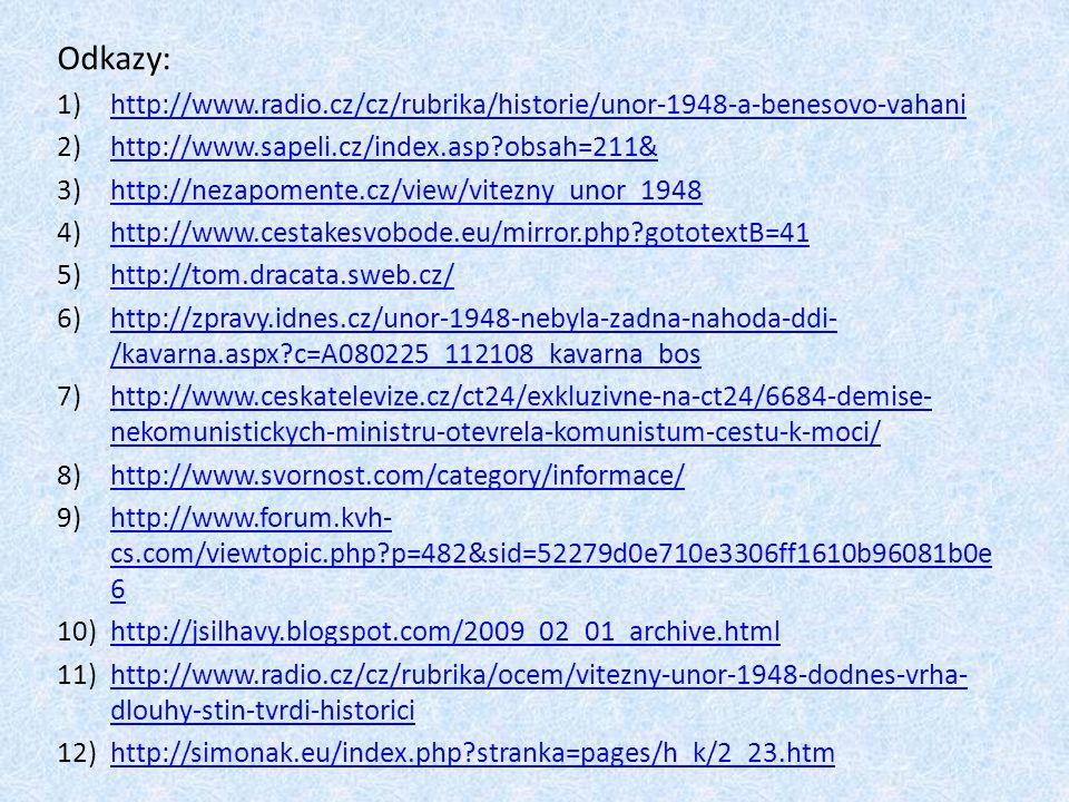 Odkazy: http://www.radio.cz/cz/rubrika/historie/unor-1948-a-benesovo-vahani. http://www.sapeli.cz/index.asp obsah=211&