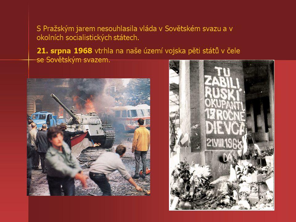S Pražským jarem nesouhlasila vláda v Sovětském svazu a v okolních socialistických státech.