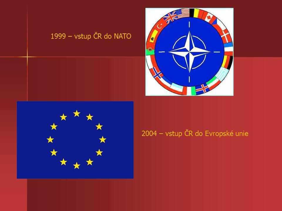 1999 – vstup ČR do NATO 2004 – vstup ČR do Evropské unie