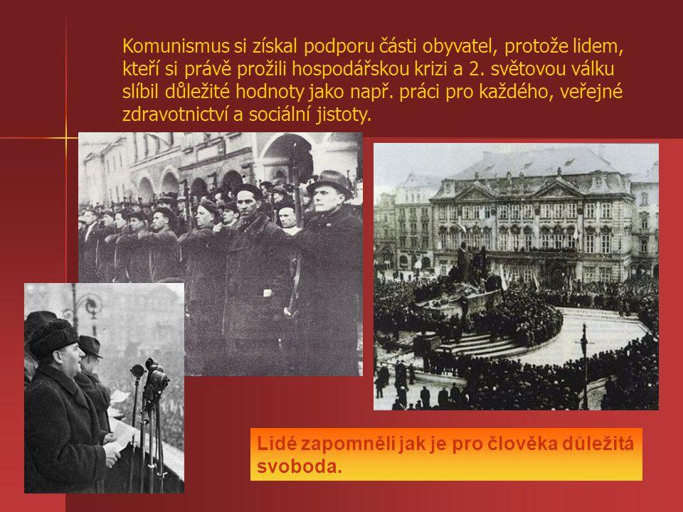 Komunismus si získal podporu části obyvatel, protože lidem, kteří si právě prožili hospodářskou krizi a 2. světovou válku slíbil důležité hodnoty jako např. práci pro každého, veřejné zdravotnictví a sociální jistoty.