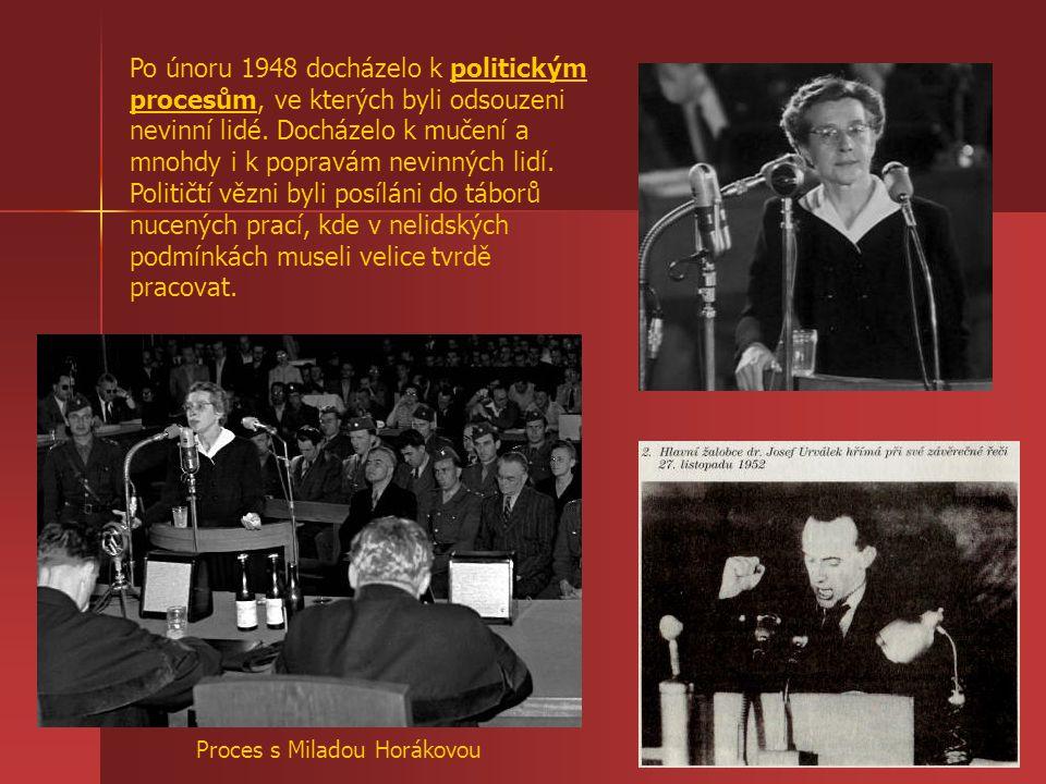 Po únoru 1948 docházelo k politickým procesům, ve kterých byli odsouzeni nevinní lidé. Docházelo k mučení a mnohdy i k popravám nevinných lidí. Političtí vězni byli posíláni do táborů nucených prací, kde v nelidských podmínkách museli velice tvrdě pracovat.