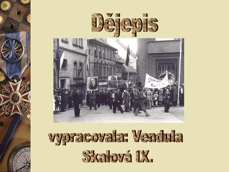 Dějepis vypracovala: Vendula Skalová IX.