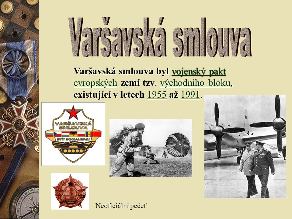 Varšavská smlouva Varšavská smlouva byl vojenský pakt evropských zemí tzv. východního bloku, existující v letech 1955 až 1991.