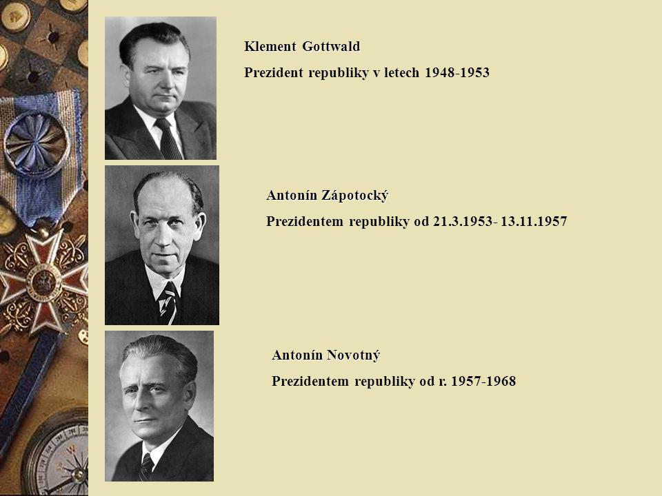 Klement Gottwald Prezident republiky v letech 1948-1953. Antonín Zápotocký. Prezidentem republiky od 21.3.1953- 13.11.1957.