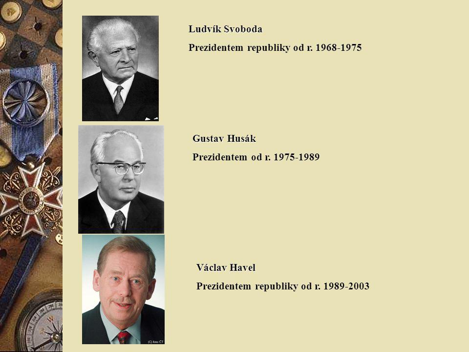 Ludvík Svoboda Prezidentem republiky od r. 1968-1975. Gustav Husák. Prezidentem od r. 1975-1989. Václav Havel.