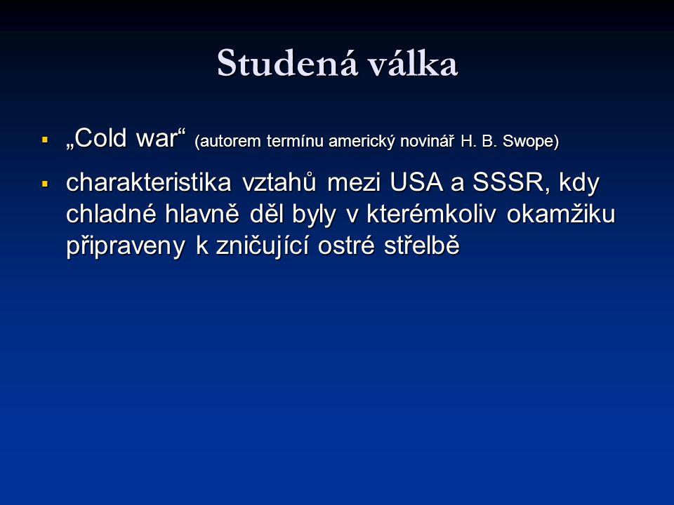 """Studená válka """"Cold war (autorem termínu americký novinář H. B. Swope)"""
