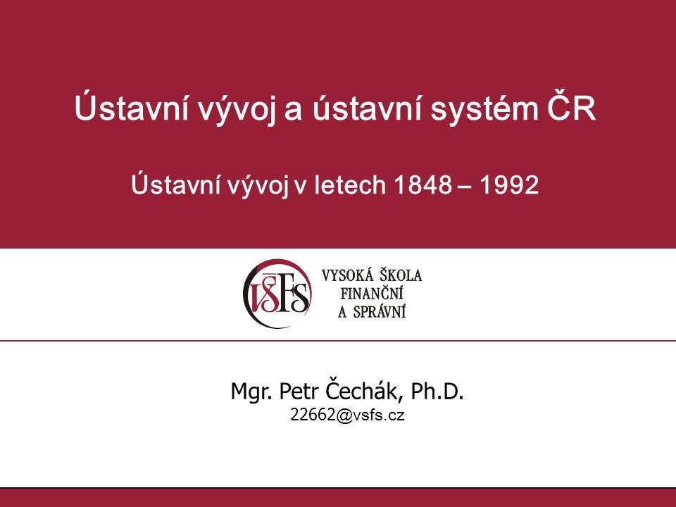 Ústavní vývoj a ústavní systém ČR Ústavní vývoj v letech 1848 – 1992