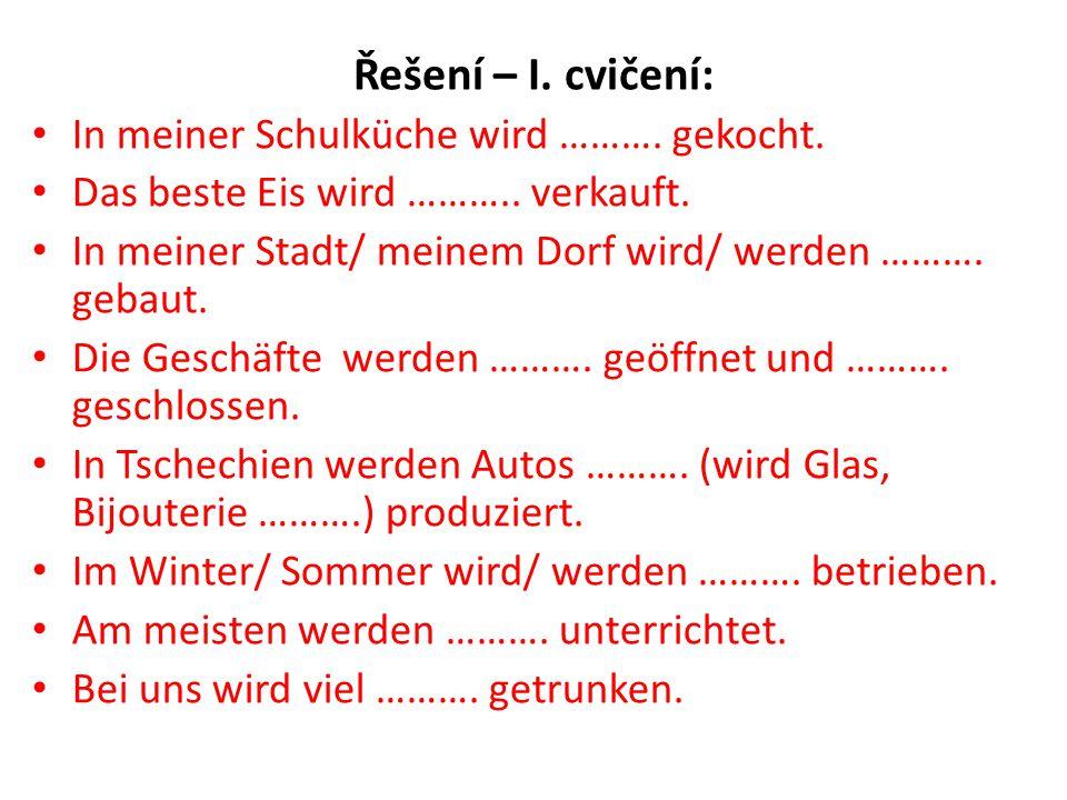 Řešení – I. cvičení: In meiner Schulküche wird ………. gekocht.