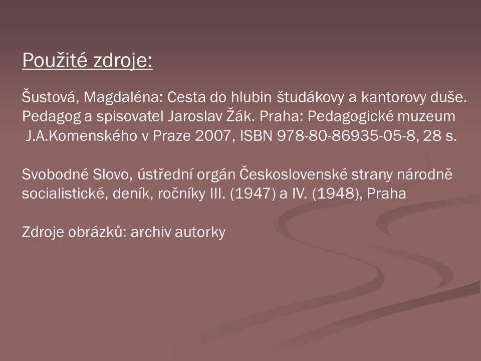 Použité zdroje: Šustová, Magdaléna: Cesta do hlubin študákovy a kantorovy duše. Pedagog a spisovatel Jaroslav Žák. Praha: Pedagogické muzeum.