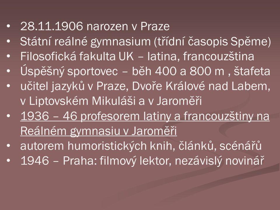 28.11.1906 narozen v Praze Státní reálné gymnasium (třídní časopis Spěme) Filosofická fakulta UK – latina, francouzština.
