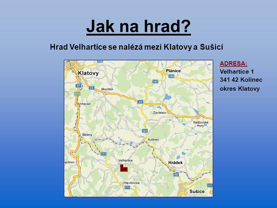 Jak na hrad Hrad Velhartice se nalézá mezi Klatovy a Sušicí ADRESA: