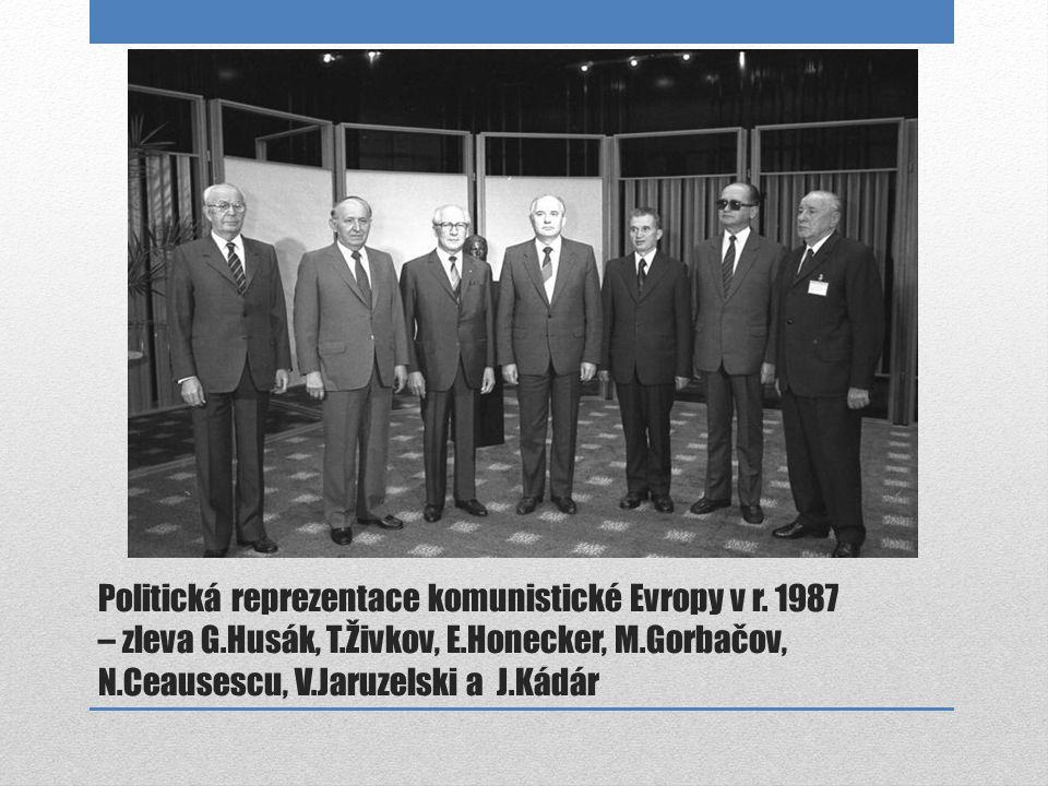 Politická reprezentace komunistické Evropy v r. 1987 – zleva G