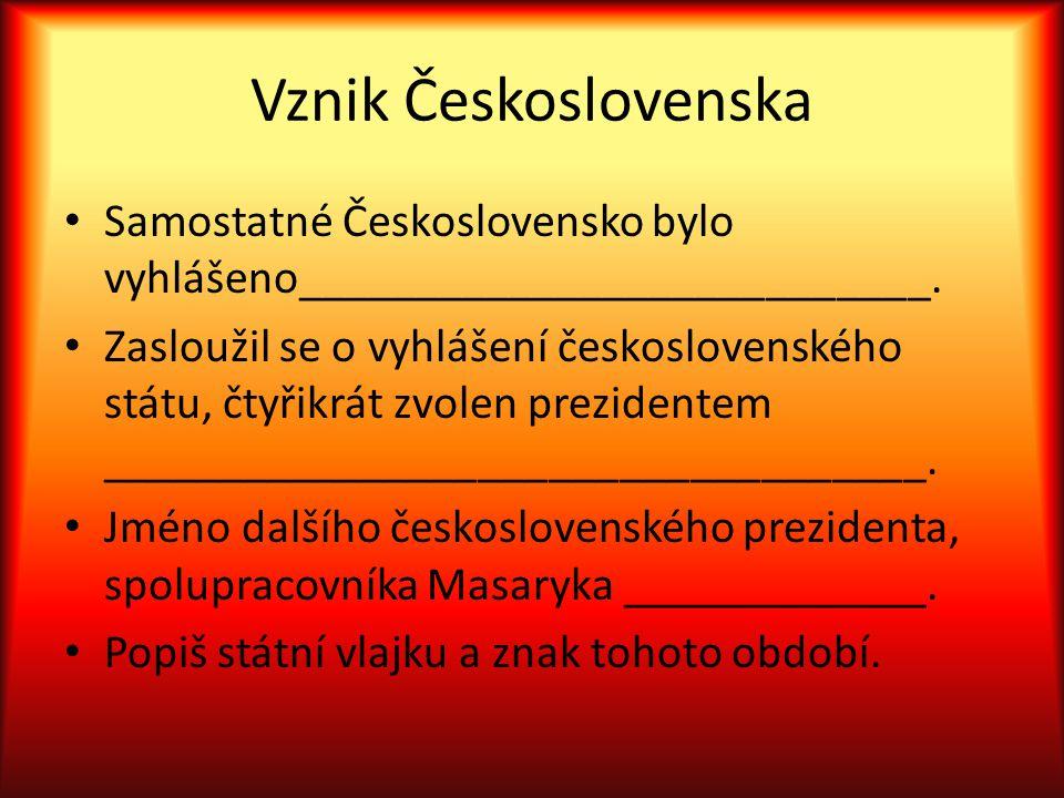 Vznik Československa Samostatné Československo bylo vyhlášeno___________________________.