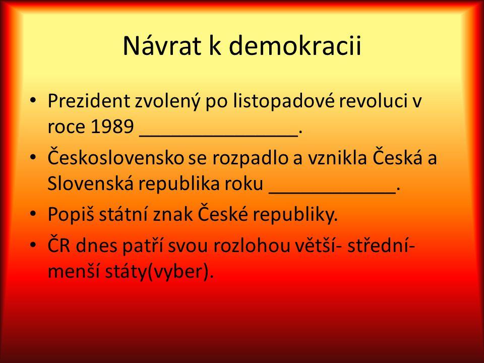 Návrat k demokracii Prezident zvolený po listopadové revoluci v roce 1989 _______________.