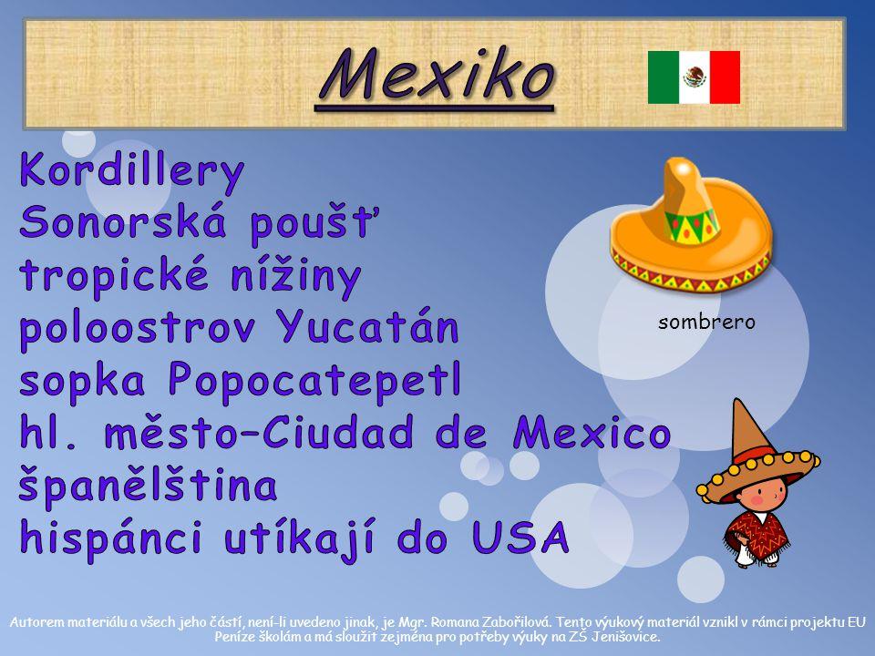 Mexiko Kordillery Sonorská poušť tropické nížiny poloostrov Yucatán sopka Popocatepetl hl. město–Ciudad de Mexico španělština hispánci utíkají do USA.