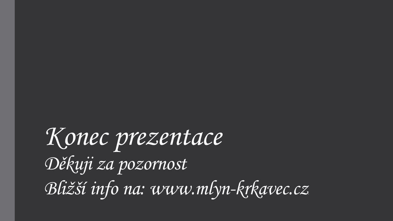 Děkuji za pozornost Bližší info na: www.mlyn-krkavec.cz.