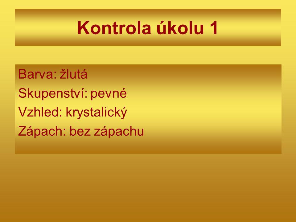 Kontrola úkolu 1 Barva: žlutá Skupenství: pevné Vzhled: krystalický