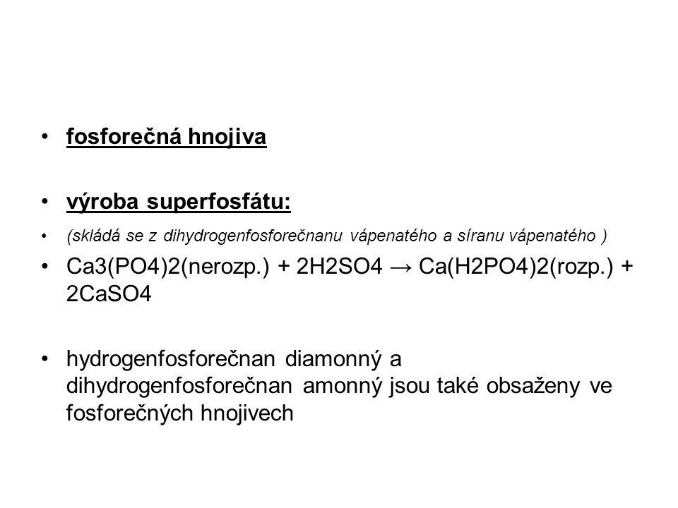 Ca3(PO4)2(nerozp.) + 2H2SO4 → Ca(H2PO4)2(rozp.) + 2CaSO4