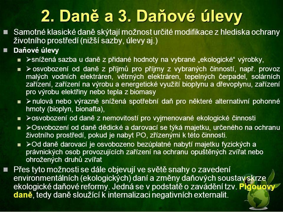 2. Daně a 3. Daňové úlevy Samotné klasické daně skýtají možnost určité modifikace z hlediska ochrany životního prostředí (nižší sazby, úlevy aj.)