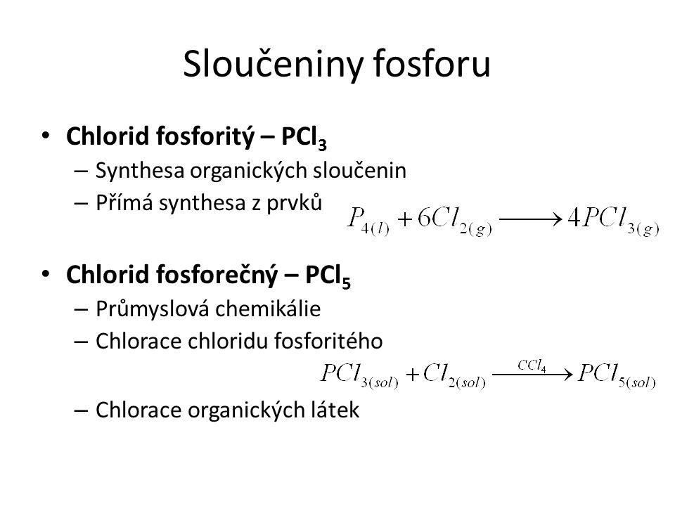 Sloučeniny fosforu Chlorid fosforitý – PCl3 Chlorid fosforečný – PCl5