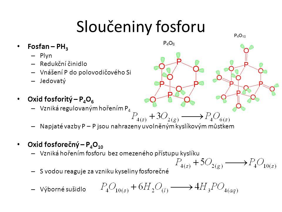Sloučeniny fosforu Fosfan – PH3 Oxid fosforitý – P4O6